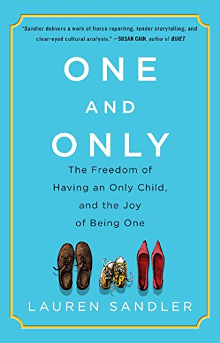 One and Only: The Freedom of Having an Only Child, and the Joy of Being One (English Edition)